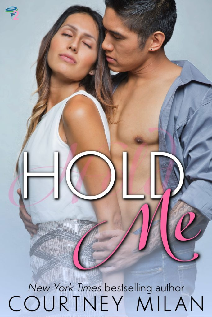 Cover for Hold Me by Courtney Milan: Trans Latina being embraced by a multiracial Asian man
