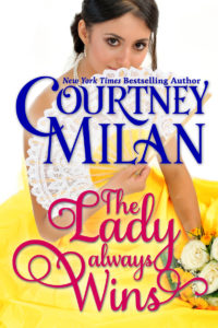 Cover for The Lady Always Wins by Courtney Milan: A white woman holding a fan and flowers, in a yellow dress